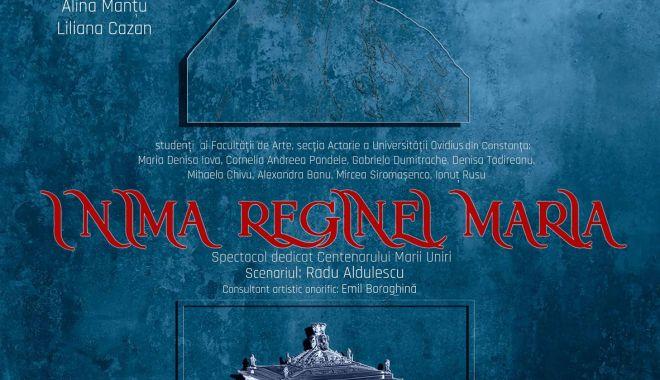 """Foto: """"INIMA REGINEI MARIA"""", un spectacol pentru Centenar, la Constanţa"""