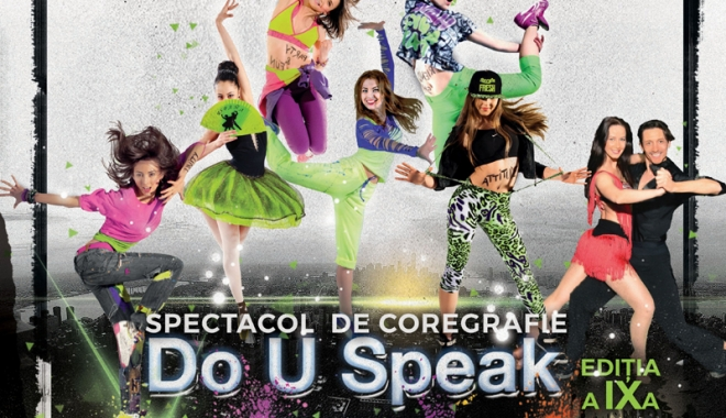 "Foto: Super-spectacol de coregrafie: ""Do U Speak Dance?!"""