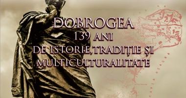 Dobrogea, 139 de ani de istorie, tradiţie şi multiculturalitate. Manifestări