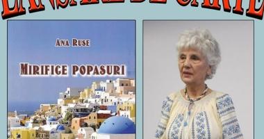 """Scriitoarea Ana Ruse lansează volumul """"Mirifice popasuri"""""""